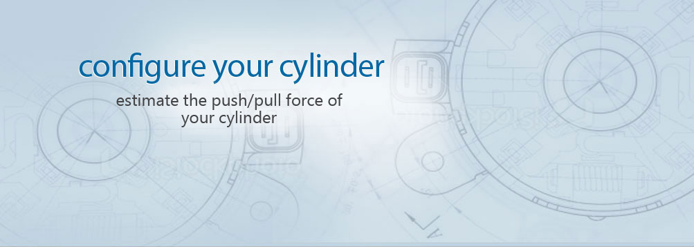 configure your cylinder -estimate your cylinders push/pull force
